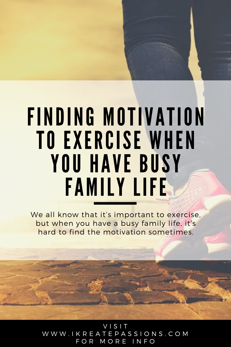 Finding Motivation To Exercise When You Have Busy Family Life