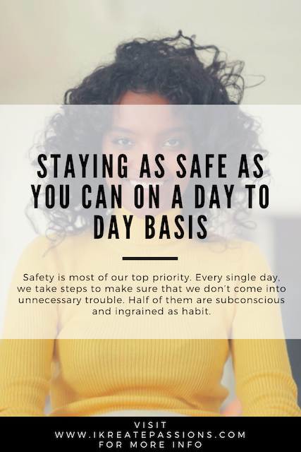 Staying as Safe as You Can On a Day to Day Basis