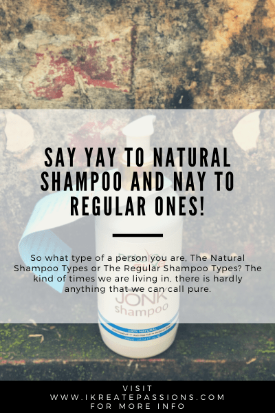 Say Yay To Natural Shampoo and Nay To Regular Ones!
