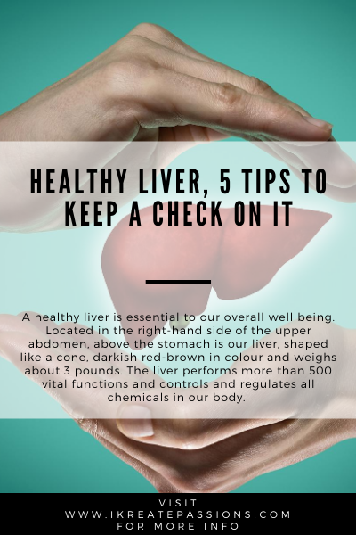 Healthy Liver, 5 Tips To Keep A Check On It